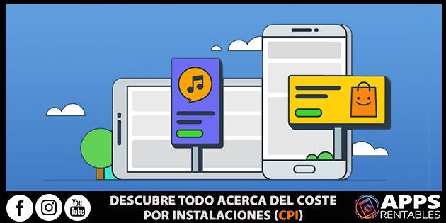 Todo sobre el Coste por instalaciones CPI Apps Móviles