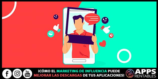 Como el influencer marketing puede mejorar las descargas de tus Apps