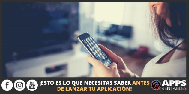 Tienes que saber esto antes de lanzar tu app